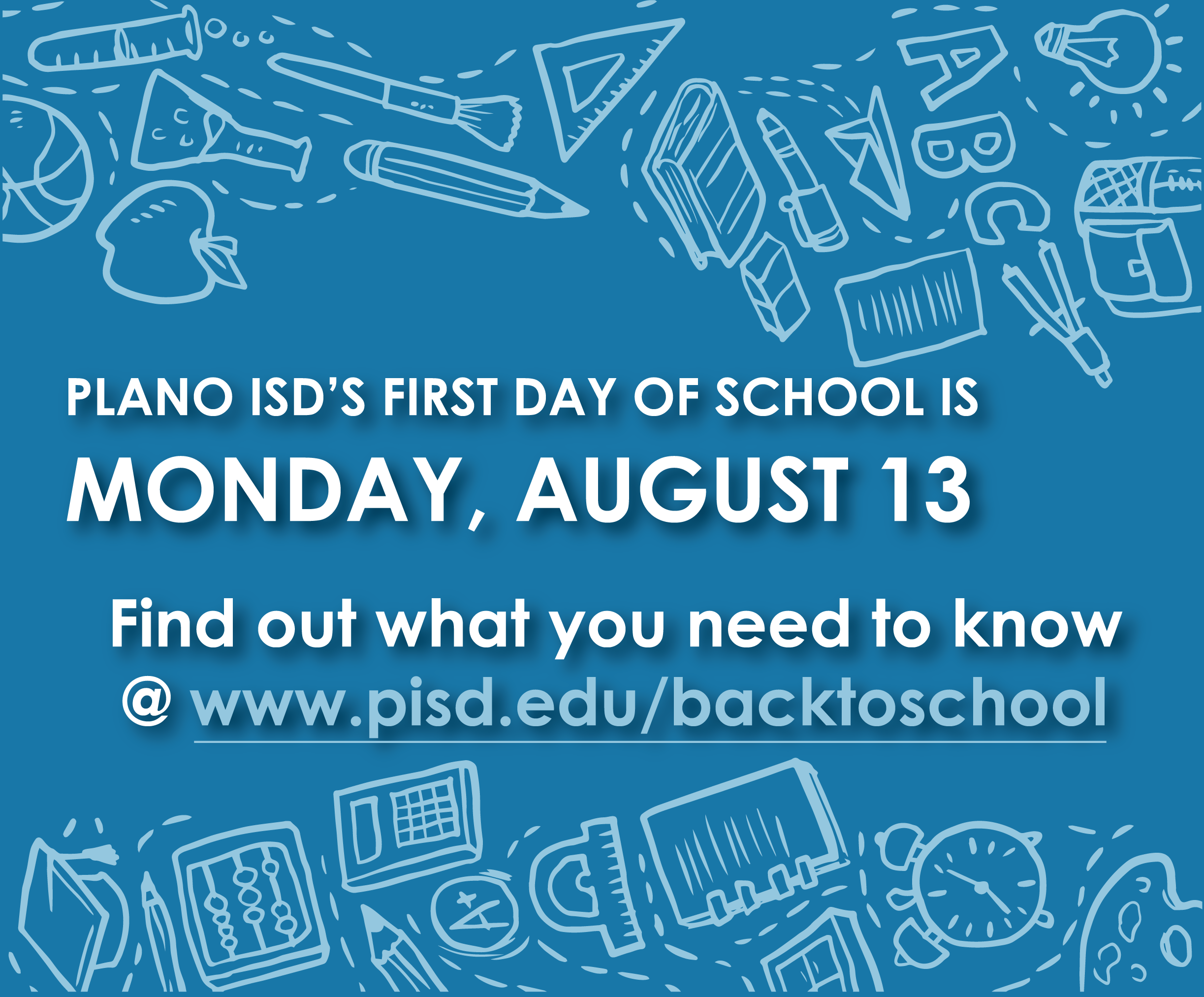 Plano ISD's first day of school is Monday, August 13.  Find ou what you need to know @ www.pisd.edu/backtoschool.