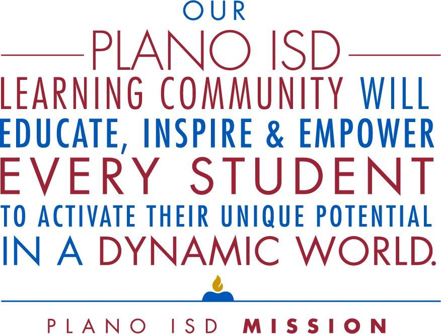 Our Plano ISD Learning Community Will Educate, Inspire & Empower Every Student to Activate their Unique Potential in a Dynamic World Plano ISD Mission Statement