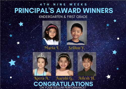 1st nine weeks principal's award winner kinder Max H and Prisha P, 1st Danna L, Niko P, and Jacqueline Y