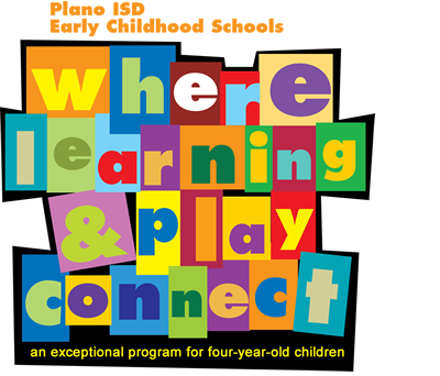 Plano ISD Early Childhood Schools.  Where learning and play connect.  An exceptional program for four year old children