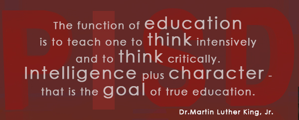 The function of education is to teach one to think intensively and to think critically. Intelligence plus character - that is the goal of true education. Dr. Martin Luther King, Jr.