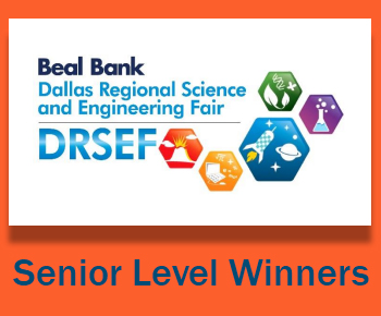Senior Level: Dallas Regional Science and Engineering Fair, sponsored by Beal Bank