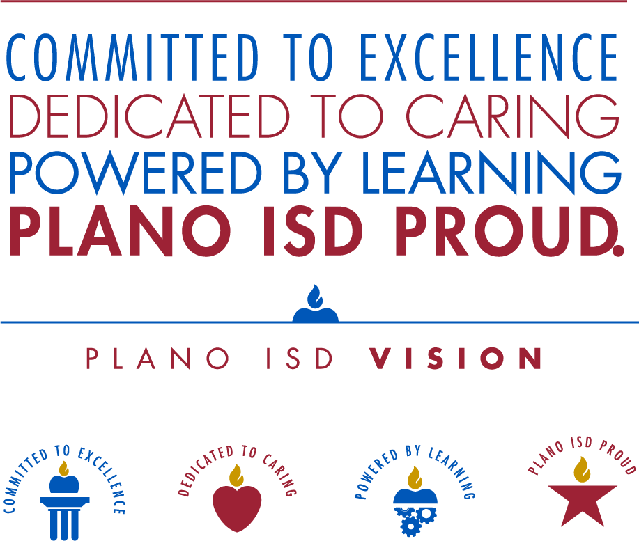 Committed to Excellence. Dedicated to Caring. Powered by Learning. Plano ISD Proud. Plano ISD Vision.