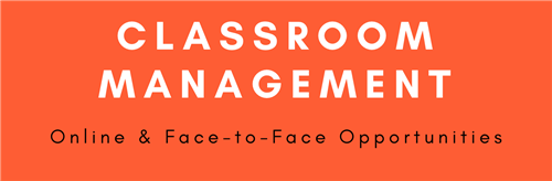 Classroom Management Online & Face-to-Face Opportunities
