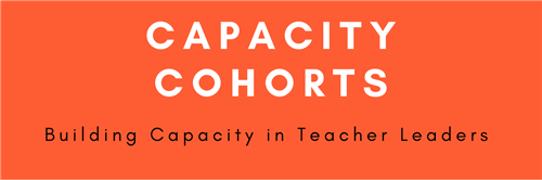 Capacity Cohorts Building Capacity in Teacher Leaders