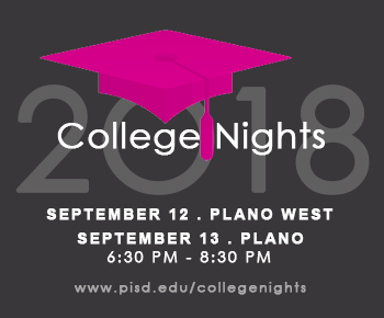 College Nights, 9/12 Plano West and 9/13 Plano Senior 6:30 to 8:30 pm