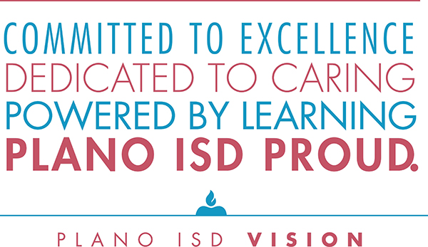 committed to excellence; dedicated to caring; powered by learning; Plano ISD Proud vision statement